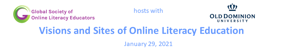 "GSOLE 2021 Conference banner: ""Global Society of Online Literacy Educators hosts with Old Dominion University: Visions and Sites of Online Literacy Education, January 29, 2021"""