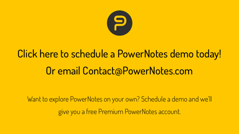 "PowerNotes Demo Request Placard: PowerNotes ""P"" logo above ""Click here to schedule a PowerNotes demo today! Or email contact@PowerNotes.com"""