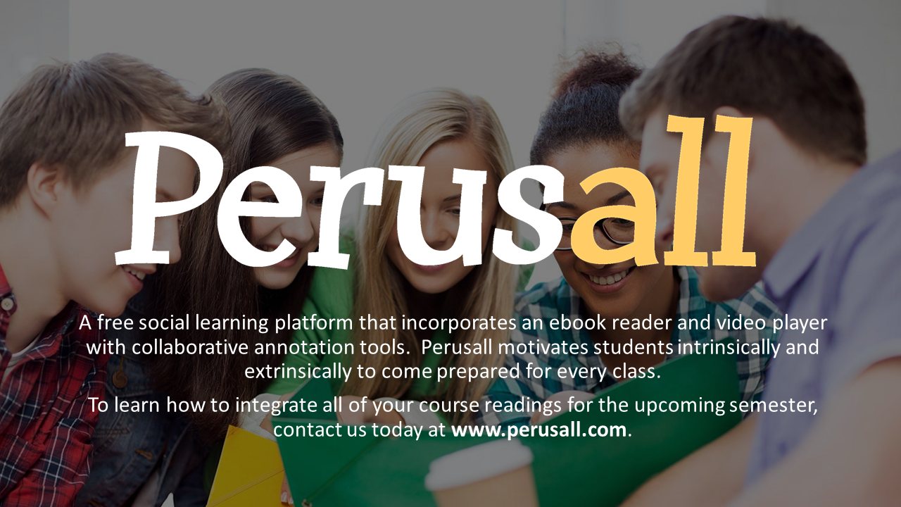 "Perusall Sponsor Placard: ""A free social learning platform that incorporates an ebook reader and video player with collaborative annotation tools.  Perusall motivates students intrinsically and extrinsically to come prepared for every class."""